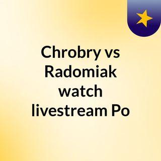 Chrobry vs Radomiak watch livestream Po
