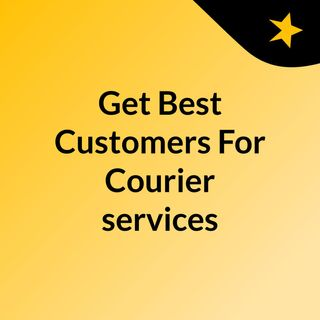 Get Best Customers For Courier services