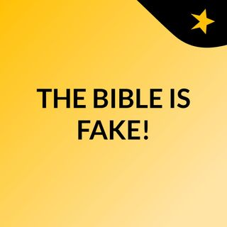 THE BIBLE IS FAKE!