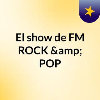 El show de FM ROCK & POP