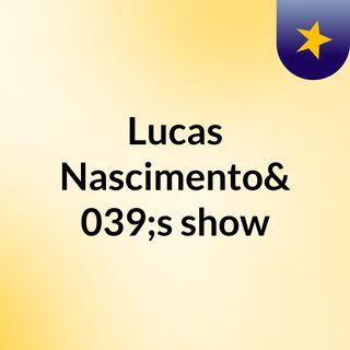 Lucas Nascimento's show