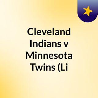 Cleveland Indians v Minnesota Twins (Li