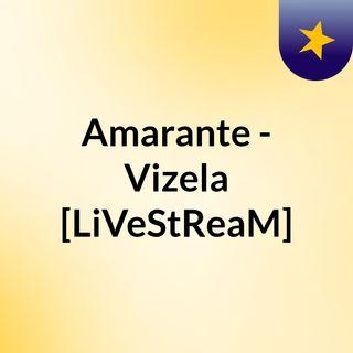 Amarante - Vizela [LiVeStReaM]