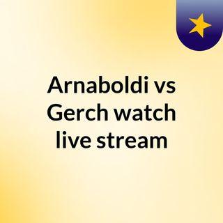 Arnaboldi vs Gerch watch live stream