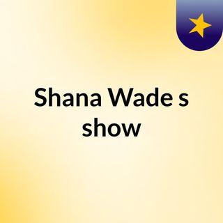 Shana Wade's show