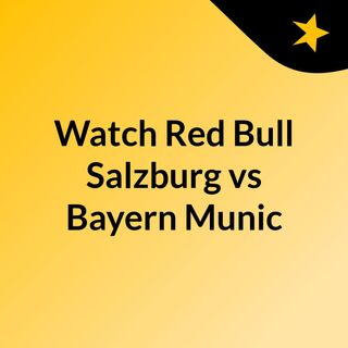 Watch Red Bull Salzburg vs Bayern Munic