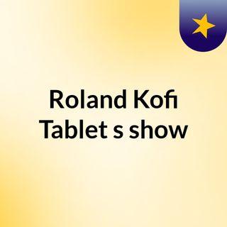 Roland Kofi Tablet's show