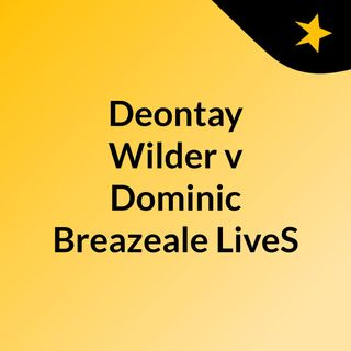 Deontay Wilder v Dominic Breazeale LiveS
