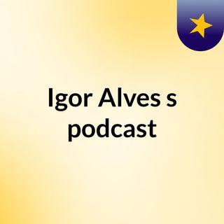 Igor Alves's podcast