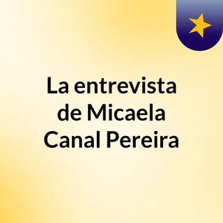 La entrevista de Micaela Canal Pereira