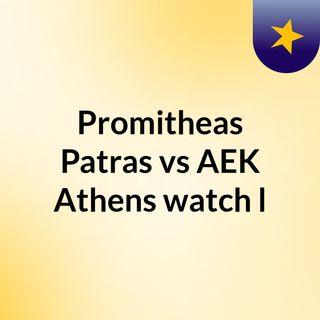 Promitheas Patras vs AEK Athens watch l