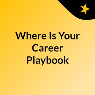 Episode 3 - Where Is Your Career Playbook?