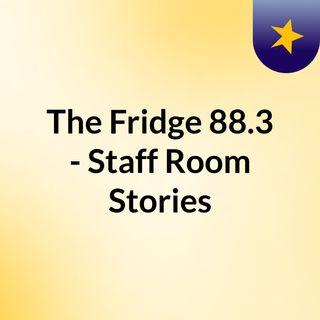 The Fridge 88.3 - Staff Room Stories #1