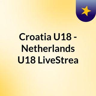 Croatia U18 - Netherlands U18 LiveStrea