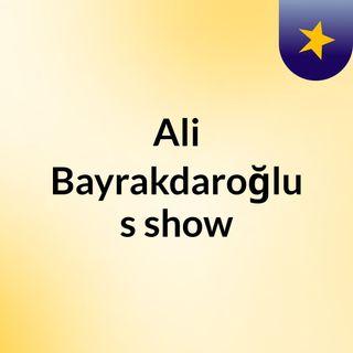 Ali Bayrakdaroğlu's show