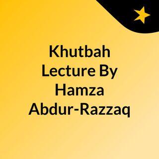 Khutbah & Lecture By Hamza Abdur-Razzaq