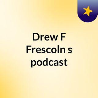Drew F Frescoln's podcast