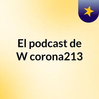 Episodio 2 - El podcast de W corona213