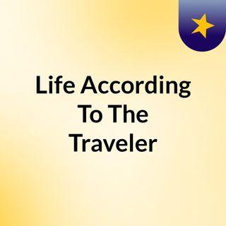 Life According To The Traveler