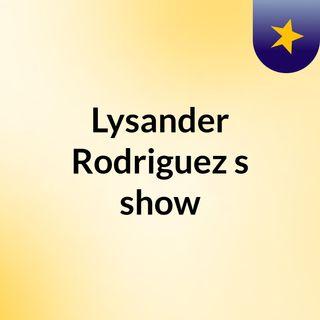 Lysander Rodriguez's show