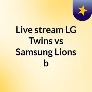 Live stream LG Twins vs Samsung Lions b