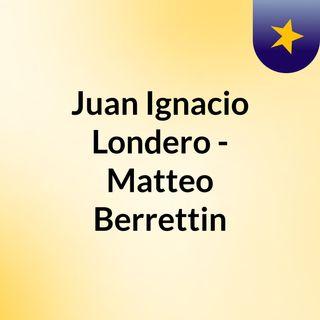 Juan Ignacio Londero - Matteo Berrettin