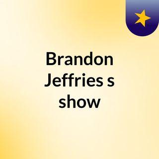 Brandon Jeffries's show