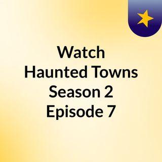 Watch Haunted Towns Season 2 Episode 7