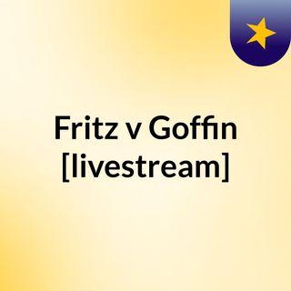 Fritz v Goffin [livestream]