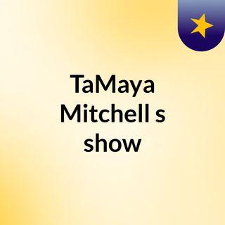 TaMaya Mitchell's show