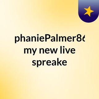 StephaniePalmer8636 my new live spreake