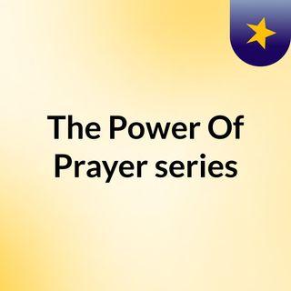 The Power Of Prayer series