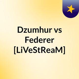 Dzumhur vs Federer [LiVeStReaM]