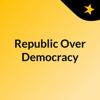 Episode 1 - Republic Over Democracy