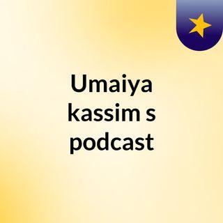 Episode 3 - Umaiya kassim's podcast