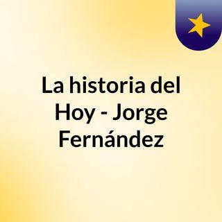La historia del Hoy - Jorge Fernández