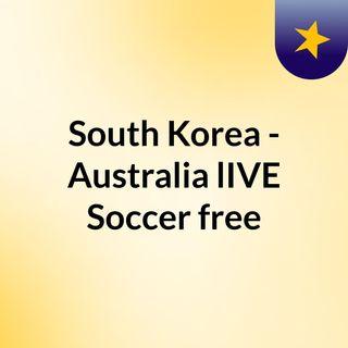 South Korea - Australia lIVE Soccer free