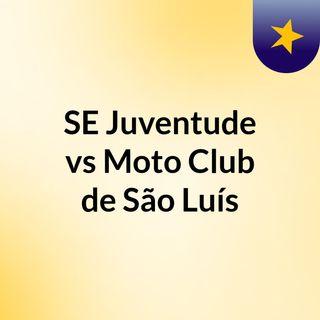 SE Juventude vs Moto Club de São Luís