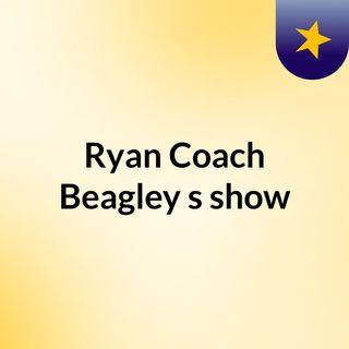 Ryan 'Coach' Beagley's show
