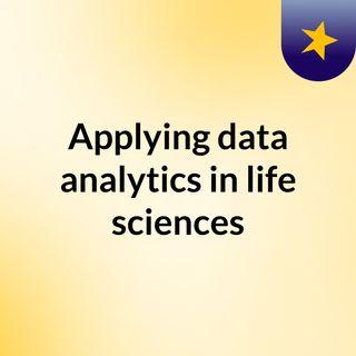 Applying data analytics in life sciences