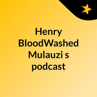 The End - Episode 12 - Henry BloodWashed Mulauzi's podcast