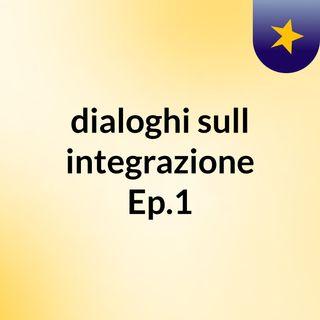 dialoghi sull'integrazione  Ep.1