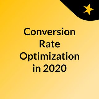 Conversion Rate Optimization Essentials You Should Know In 2020