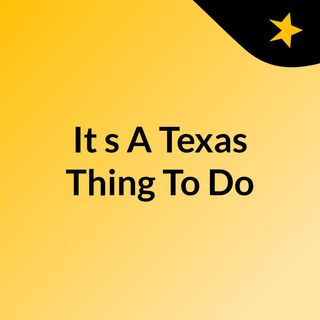 It's A Texas Thing To Do