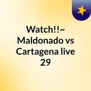 Watch!!~ Maldonado vs Cartagena live 29