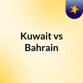 Kuwait vs Bahrain