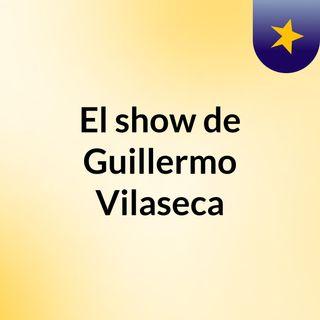 El show de Guillermo Vilaseca