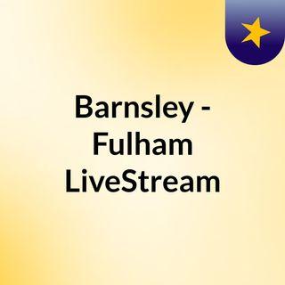 Barnsley - Fulham LiveStream