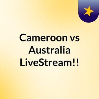 Cameroon vs Australia LiveStream!!