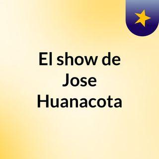El show de Jose Huanacota